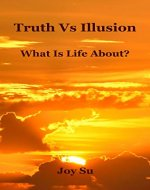 Truth Vs Illusion: What is Life About? - Book Cover