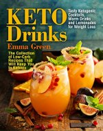 Keto Drinks: Tasty Ketogenic Cocktails, Warm Drinks and Lemonades for Weight Loss - The Collection of Low-Carb Recipes That Will Keep You In Ketosis (keto cocktails recipes, keto breakfast cookbook) - Book Cover