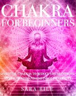 Chakra For Beginners: Essential Chakras to Reduce Stress, Improve Mental Health, and Find Peace in the Everyday ( Heal Your Body And Mind ) - Book Cover