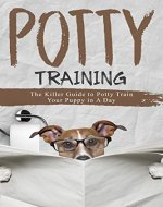 POTTY TRAINING: The Killer Guide to Potty Train Your Puppy in a Day - Book Cover