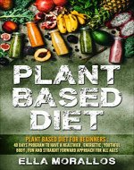 Plant Based Diet For Beginners: 40 Days Program To Have A Healthier, Energetic, Youthful Body, Fun And Straight Forward Approach For All Ages (Weight Loss ... ,Nutrition, Burn Fat, Crush Your Cravings) - Book Cover
