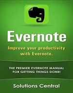Improve your productivity with Evernote.: The premier Evernote manual for getting things done. - Book Cover