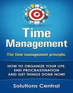 The time management principle.: How to organize your life, end procrastination and get things done now! - Book Cover