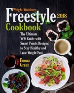 Weight Watchers Freestyle 2018 Cookbook: The Ultimate WW Guide with Smart Points Recipes to Stay Healthy and Lose Weight Fast (ww freestyle, weight watchers freestyle 2018) - Book Cover