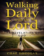 Walking Daily with the Lord: The Revelation Of God - Book Cover