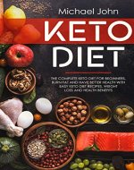 Keto Diet: The Complete Keto Diet for Beginners, Burn Fat and Have Better Health with Easy Keto Diet Recipes, Weight Loss And Health Benefits (Ketogenic ... Keto Diet Recipes, Keto Diet, Health) - Book Cover