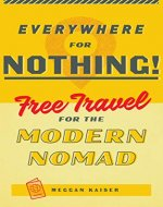 Everywhere for Nothing: Free Travel for the Modern Nomad - Book Cover