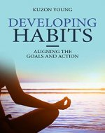 Developing Habits: Aligning the goals and action, a book for the successful people - Book Cover