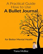 Practical Guide on How to Use a Bullet Journal for Better Mental Health (Anxiety, Mindfulness, Simple Design) - Book Cover