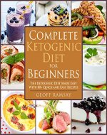Complete Ketogenic Diet For Beginners: The Ketogenic Diet Made Easy with 80+ Quick and Easy Recipes - Book Cover