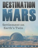 Colonization: Destination Mars, Settlement on Earth's Twin (Post-Apocalyptic, Space, Alien, Sci-Fi) - Book Cover