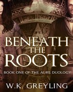 Beneath the Roots: The Aure Series, Book 1 - Book Cover