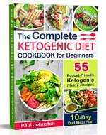 The Complete Ketogenic Diet Cookbook for Beginners: 55 Budget-Friendly Ketogenic (Keto) Recipes. 10-Day Diet Meal Plan - Book Cover