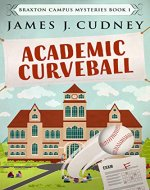 Academic Curveball: A Kellan Ayrwick Cozy Mystery (Braxton Campus Mysteries Book 1) - Book Cover