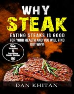 Why Steak: Eating Steaks Is Good for Your Health and You Will Find Out Why - Book Cover