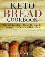 Keto Bread Cookbook: 65 Best Low-Carb Bread Recipes for Gluten-Free, Paleo and Keto Diets: Homemade Keto Bread, Buns, Breadsticks, Muffins, Donuts, and Cookies for Every Day (keto baking, bread book) - Book Cover
