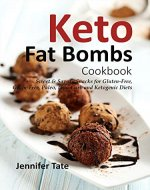 Keto Fat Bombs Cookbook: Sweet & Savory Snacks for Gluten-Free, Grain-Free, Paleo, Low-Carb and Ketogenic Diets - Book Cover