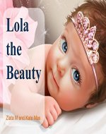 Lola the Beauty: The Illustrated Fairy Tale Kind Story about...