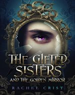 The Gifted Sisters And The Golden Mirror - Book Cover