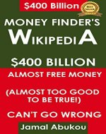 Money Finder's Wikipedia: $400 Billion Unclaimed Money, Almost Too Good To Be True, Can't Go Wrong (internet marketing Book 7) - Book Cover