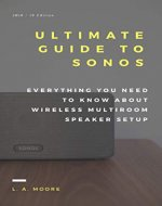The Ultimate Guide to Sonos: Everything You Need to Know About Wireless Multi-Room Speaker Setup - Book Cover