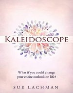 Kaleidoscope: What if you could change your entire outlook on life? - Book Cover