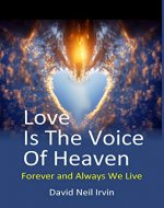 Love Is The Voice Of Heaven: Forever and Always we Live - Book Cover