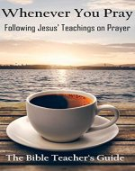Whenever You Pray: Following Jesus' Teachings on Prayer (The Bible Teacher's Guide Book 20) - Book Cover