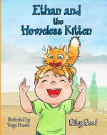 Ethan and The Homeless Kitten: Teach your kid Responsibility and Take Care of Himself and Pets (Bedtime story Children's book) - Book Cover