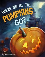 Where did all the pumpkins go?: Halloween kid books, Halloween short stories, Halloween books for preschoolers, Book about friendships for kids - Book Cover