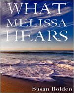 What Melissa Hears: A heartbreaking paranormal thriller... - Book Cover