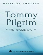 Tommy Pilgrim: A Spiritual Quest In The Indian Himalayas - Book Cover