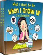 What I Want to Be When I Grow Up: 2 in 1 Collection (Bedtime Stories for Toddlers) - Book Cover