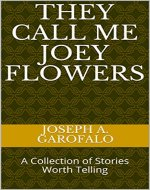 They Call Me Joey Flowers: A Collection of Stories Worth Telling - Book Cover