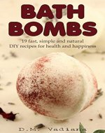 Bath Bombs: 19 Fast, Simple and Natural DIY Recipes for Health and Happiness (Natural Homemade DIY Recipes) - Book Cover