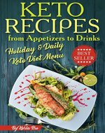 Keto Recipes from Appetizers to Drinks: Holiday and Daily Keto...