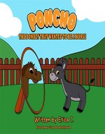 Poncho The Donkey That Wanted To Be A Horse: (A Bedtime Story Ages 4-8) (Colourful Children's Book) - Book Cover