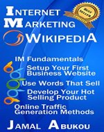Internet Marketing Wikipedia: Internet Marketing Fundamentals, Setup Your First Business Website, Use Words that Sell, Develop Your Hot Selling Product, Online Traffic Generation Methods - Book Cover