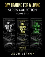 Day Trading for a Living Series, Books 1-3: 5 Expert Systems to Navigate the Stock Market, Investing Psychology for Beginners, A Beginner's Guide to FOREX - Book Cover