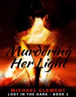 Murdering Her Light: Urban Fantasy on an Alternate Earth (Lost in the Dark Book 1) - Book Cover