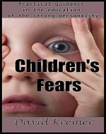 Children's Fear: Practical guidance in the education of the strong personality - Book Cover
