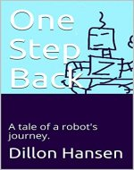One Step Back: A tale of a robot's journey. - Book Cover