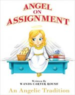 Angel on Assignment - An Angelic Tradition: Mom's Choice Award children's book about Angels and how they protect us today - Book Cover