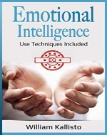 Emotional Intelligence: Improve Your EQ and Interpersonal Skills, Use Techniques Included (Social Skills, Relationships, Self Development) - Book Cover