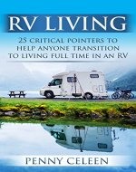 RV LIVING: 25 Critical Pointers to Help Anyone Transition to Living Full Time in an RV (RV Living, Living in a Motorhome, Full Time RV, RV Life, RV Retirement Living, RV Lifestyle) - Book Cover