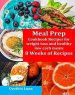 MEAL PREP: COOKBOOK RECIPES FOR WEIGHT LOSS AND HEALTHY LOW...
