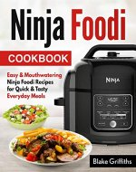 Ninja Foodi Cookbook: Easy & Mouthwatering Ninja Foodi Recipes for Quick & Tasty Everyday Meals - Book Cover