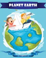 Planet Earth: Flags of the world, Maps, Continents, Africa,Asia,Australia and Oceania,Europe,North America,South America,Oceans,Seas,Lakes,Rivers,Waterfalls,Mountains,Volcanoes,Deserts,Islands - Book Cover