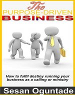 The Purpose-Driven Business: How to fulfill destiny running your business as a calling or ministry - Book Cover