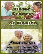 Basic Secrets of Health: Practical tips for a healthy life - Book Cover